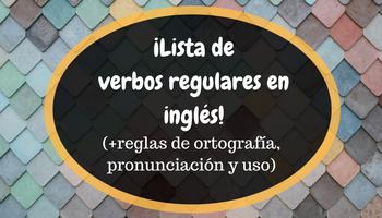 Verbos regulares en inglés: reglas de ortografía y pronunciación