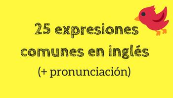 25 expresiones comunes en inglés (+pronunciación)