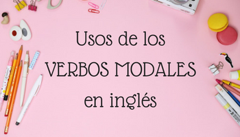 Verbos modales en inglés: ¿qué son y cómo se usan?